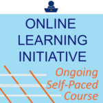 Online Learning Initiative Ongoing Self-Paced COurse